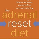The Adrenal Reset Diet: Strategically Cycle Carbs and Proteins to Lose Weight, Balance Hormones, and Move from Stressed to Thriving thumbnail