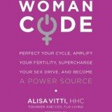 WomanCode: Perfect Your Cycle, Amplify Your Fertility, Supercharge Your Sex Drive, and Become a Power Source thumbnail