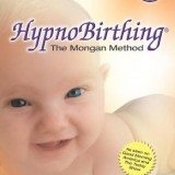 HypnoBirthing: The Mongan Method: A natural approach to a safe, easier, more comfortable birthing (3rd Edition) thumbnail