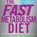 The Fast Metabolism Diet: Eat More Food and Lose More Weight thumbnail