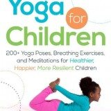 Yoga for Children: 200+ Yoga Poses, Breathing Exercises, and Meditations for Healthier, Happier, More Resilient Children thumbnail