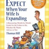 What to Expect When Your Wife Is Expanding: A Reassuring Month-by-Month Guide for the Father-to-Be, Whether He Wants Advice or Not(3rd Edition) thumbnail