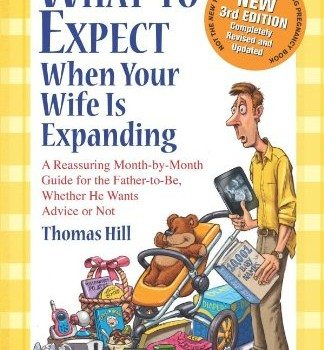 What to Expect When Your Wife Is Expanding: A Reassuring Month-by-Month Guide for the Father-to-Be, Whether He Wants Advice or Not(3rd Edition) image