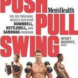 Men's Health Push, Pull, Swing: The Fat-Torching, Muscle-Building Dumbbell, Kettlebell & Sandbag Program thumbnail