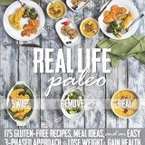 Real Life Paleo: 175 Gluten-Free Recipes, Meal Ideas, and an Easy 3-Phased Approach to Lose Weight & Gain Health thumbnail