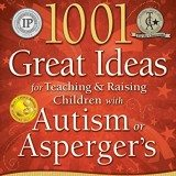 1001 Great Ideas for Teaching and Raising Children with Autism or Asperger's, Revised and Expanded 2nd Edition thumbnail