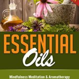 Essential Oils: Unlocking the Secrets to Overcoming Weight Loss, Stress, Anxiety & Depression Forever (Beginners Guide and Recipes for Aromatherapy Book 1) thumbnail
