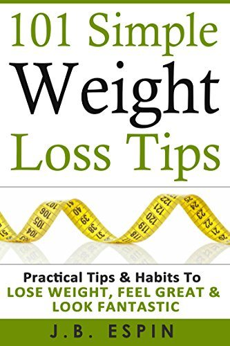 Weight Loss: 101 Simple Weight Loss Tips : Practical Tips & Habits to Lose Weight, Feel Great & Look Fantastic image